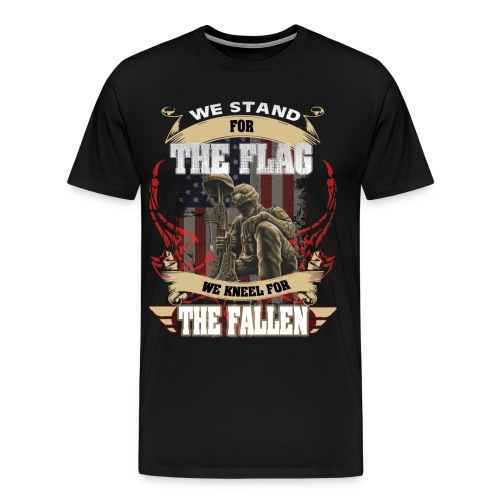 WE STAND FOR THE FLAG WE KNEEL FOR THE FALLEN - Men's Premium T-Shirt