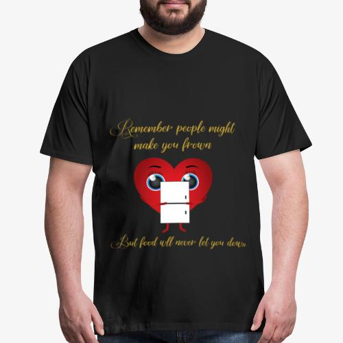 Remember Food Never Lets You Down - Men's Premium T-Shirt