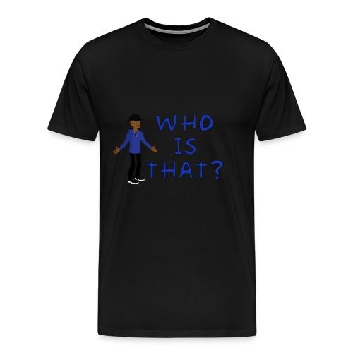 Who is that - Men's Premium T-Shirt