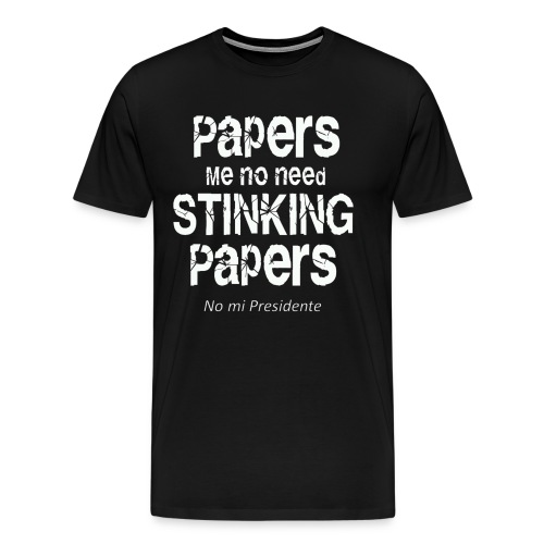 Papers me no need papers - Men's Premium T-Shirt