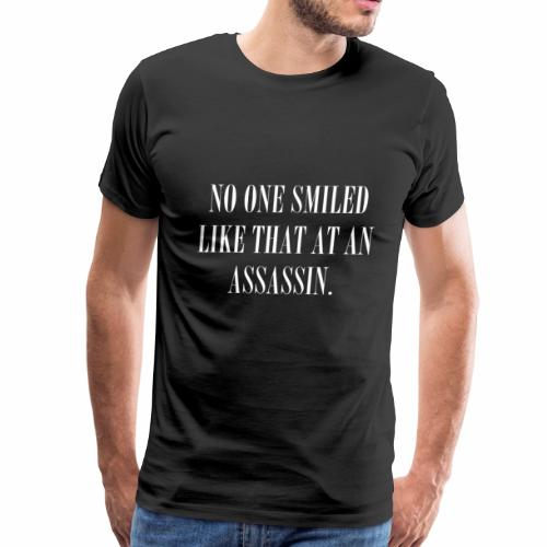 Q1011 No one smiled like that at an assassin - Men's Premium T-Shirt