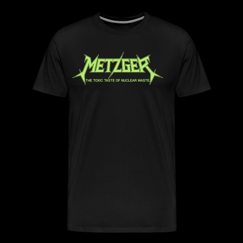 Metzger The Toxic Taste of Nuclear Waste - Men's Premium T-Shirt