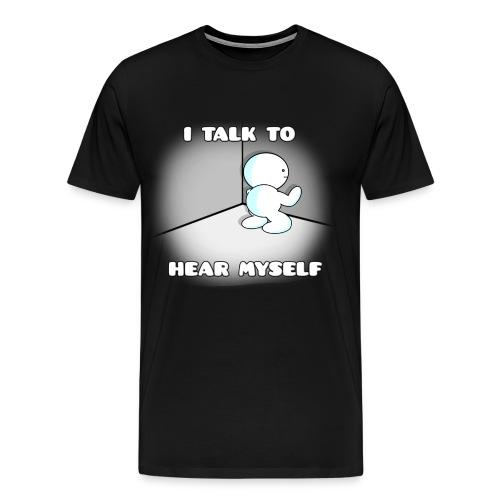 I talk to hear myself - Men's Premium T-Shirt