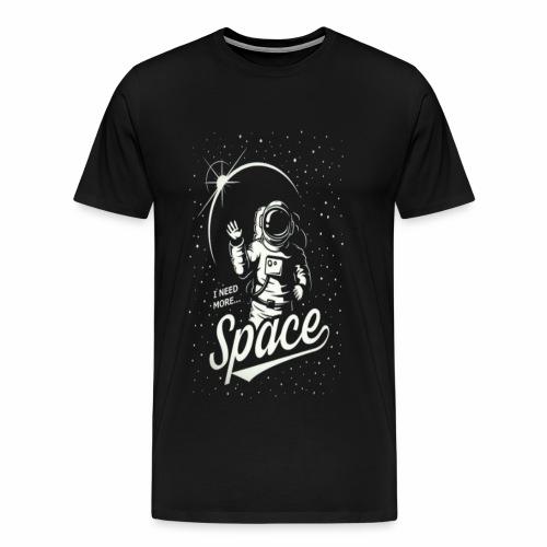 I need more space - Men's Premium T-Shirt