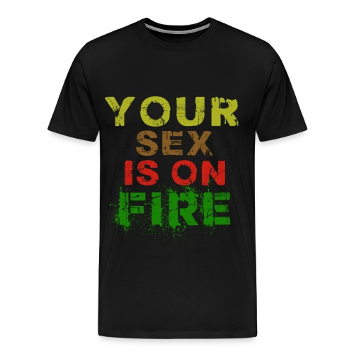 your sex is on fire - Men's Premium T-Shirt