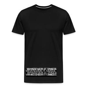 what ever it takes - Men's Premium T-Shirt