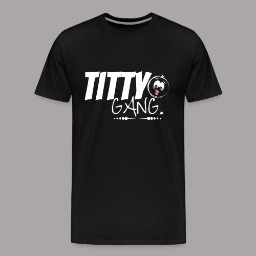 Titty Gang Tee (White lettering) - Men's Premium T-Shirt