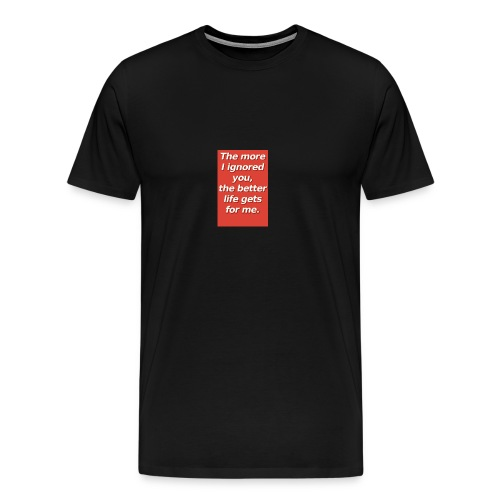 The more I ignored you - Men's Premium T-Shirt