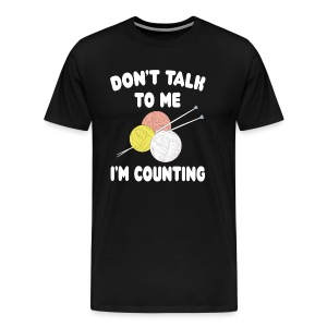 Funny Knitting Crochet - I'm Counting Yarn Knit - Men's Premium T-Shirt