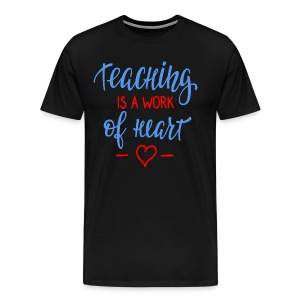Teaching Is A Work Of Heart Funny Teacher Quote - Men's Premium T-Shirt