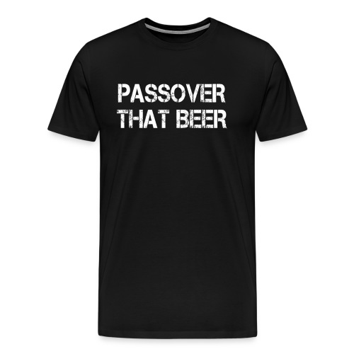 Passover That Beer Pesach Seder Jewish Holiday - Men's Premium T-Shirt