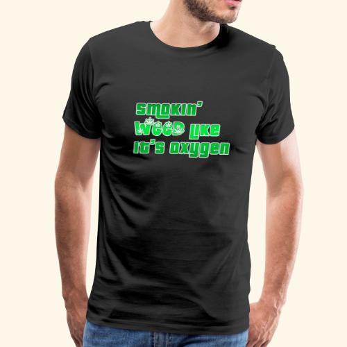 Smokin' Weed like it's Oxygen - Men's Premium T-Shirt