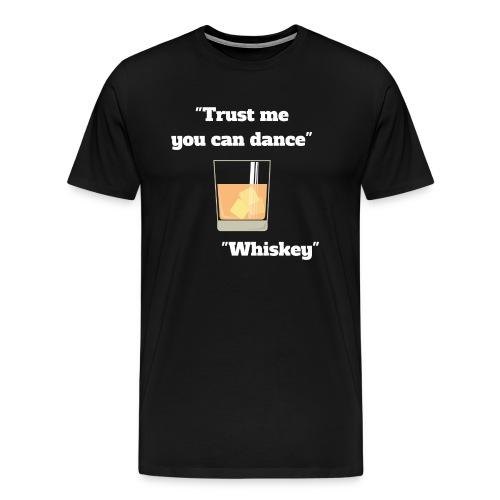 Trust Me You Can Dance_Whiskey - Men's Premium T-Shirt