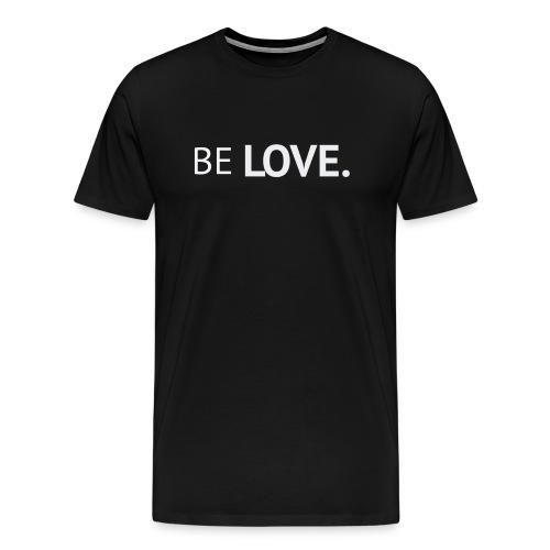Be Love Premium Shirt Hoodie Passion for Life - Men's Premium T-Shirt