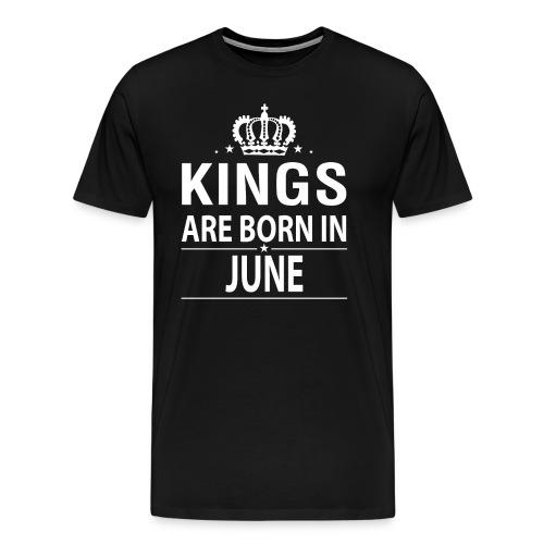 Kings Are Born In June - Men's Premium T-Shirt