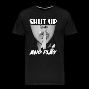 shut up and play - Men's Premium T-Shirt