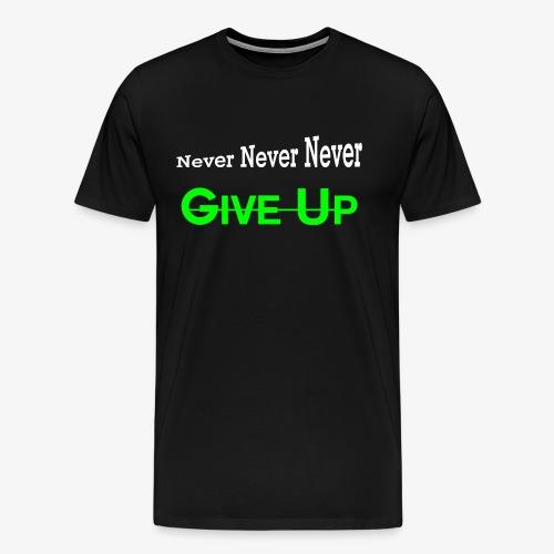 NEVER GIVE UP t-shirt - Men's Premium T-Shirt