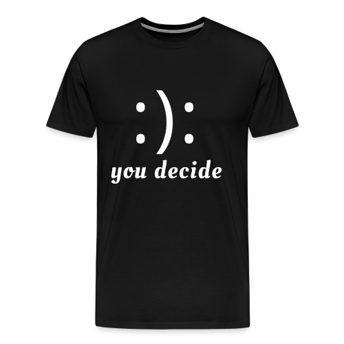 :): you decide (white writing) - Men's Premium T-Shirt