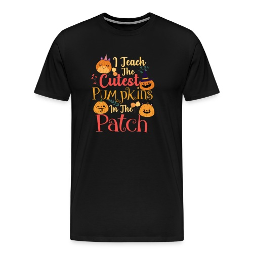 I teach the cutest pumpkins in the patch - Men's Premium T-Shirt
