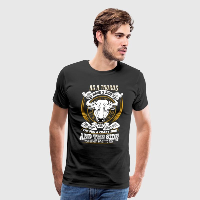 AS a taurus I have 3 sides - Men's Premium T-Shirt
