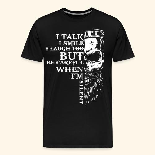 I Talk I Smile I Laugh Too But Be Careful Shirts - Men's Premium T-Shirt