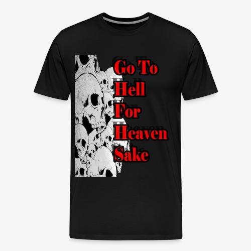 SKULL IS THE LIMIT - Go to hell for heaven sake - Men's Premium T-Shirt