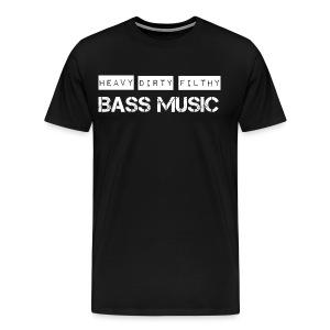Heavy Dirty Filthy bass music - Men's Premium T-Shirt