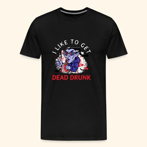 i like to get dead drunk - Men's Premium T-Shirt
