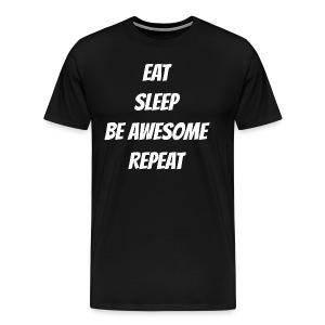 Eat Sleep Be Awesome Repeat - Men's Premium T-Shirt