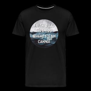 Faith Will Take You Where Flesh Cannot - Men's Premium T-Shirt