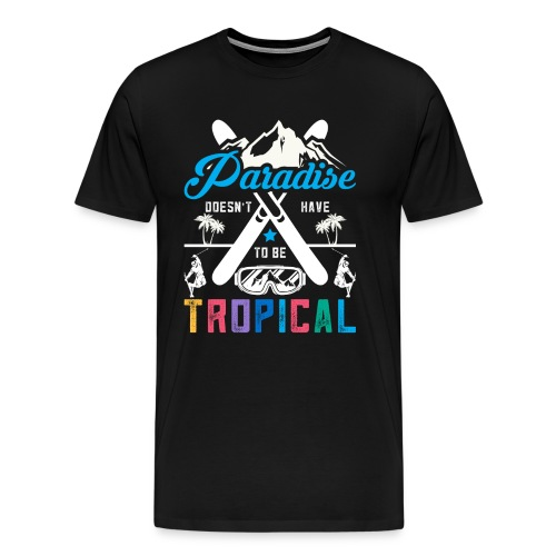PARADISE DOES NOT HAVE TO BE TROPICAL - SKI SHIRT - Men's Premium T-Shirt