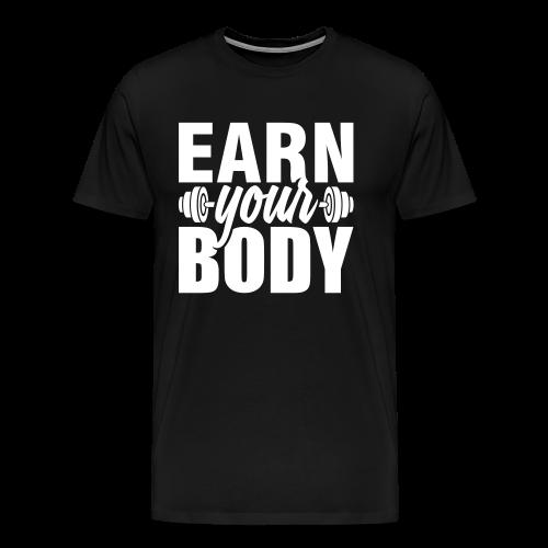 Earn your body - Men's Premium T-Shirt