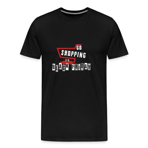 Go Shopping Is Black Friday - Men's Premium T-Shirt