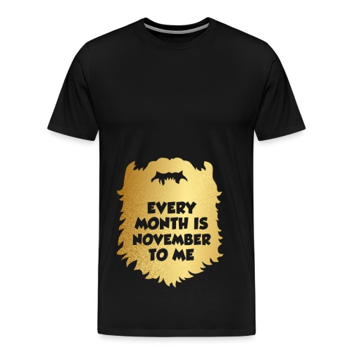 Every Month Is November To Me - Men's Premium T-Shirt