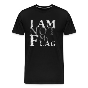 I am NOT my flag - Men's Premium T-Shirt