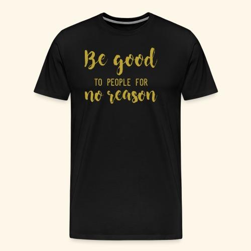 Be good - Men's Premium T-Shirt