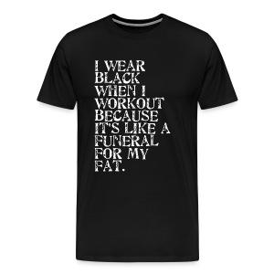 I Wear Black When I Work Out - Men's Premium T-Shirt