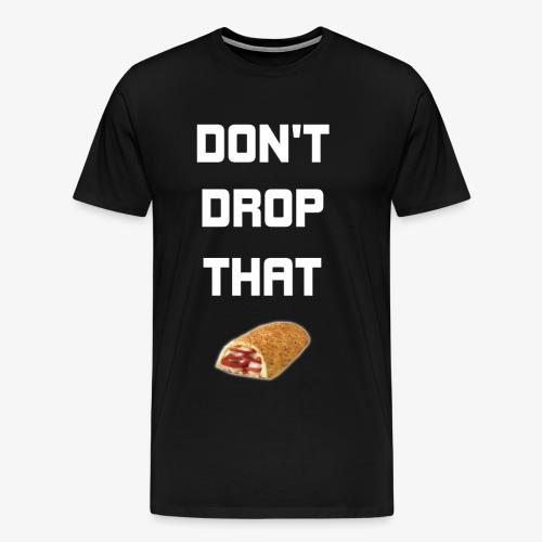 DON'T DROP THAT HOT POCKET - Men's Premium T-Shirt