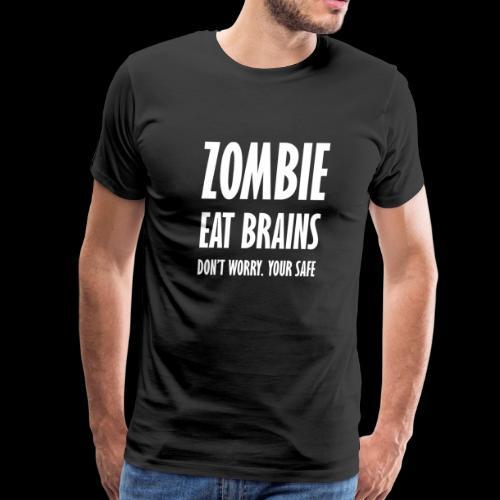 Zombie eat brain dont't worry, your safe - Men's Premium T-Shirt