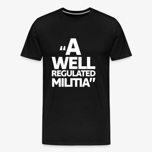 A Well Regulated Militia - Men's Premium T-Shirt