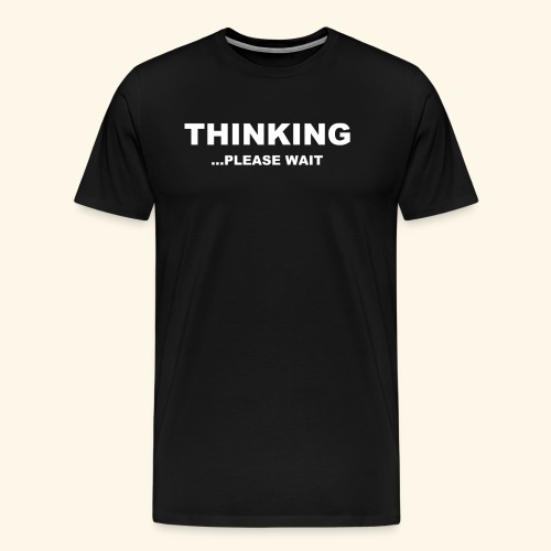 THINKING PLEASE WAIT - Men's Premium T-Shirt