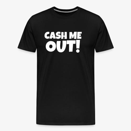 Cash Me Out! (White) - Men's Premium T-Shirt
