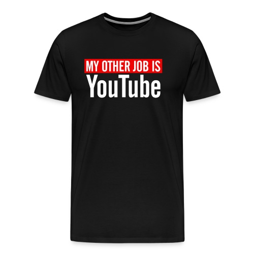 My Other Job Is YouTube - Men's Premium T-Shirt