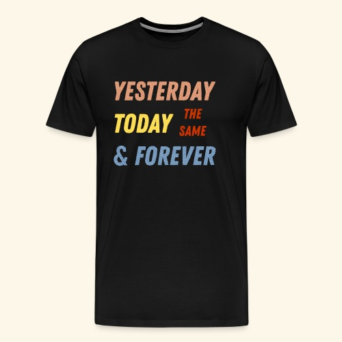 Yesterday today forever - Men's Premium T-Shirt