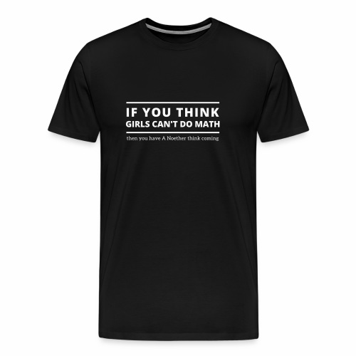 A Noether Think Coming (b&w) - Men's Premium T-Shirt