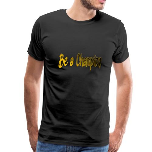 BE A CHAMPION - Men's Premium T-Shirt