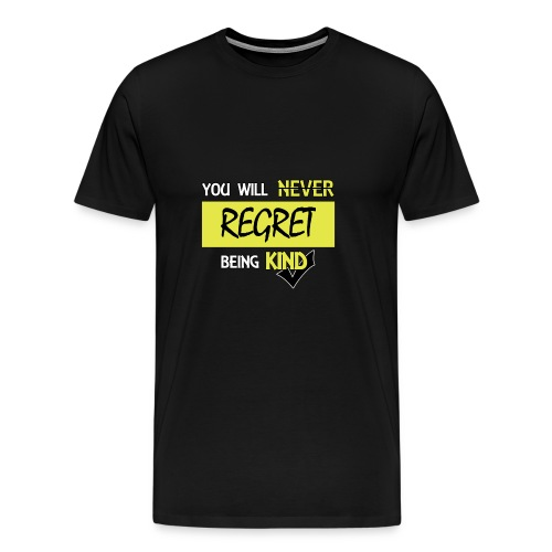 You will never regret being kind - Men's Premium T-Shirt