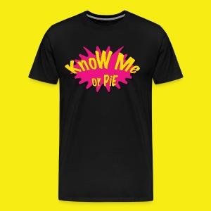 KnoW Me or PiE! - Men's Premium T-Shirt