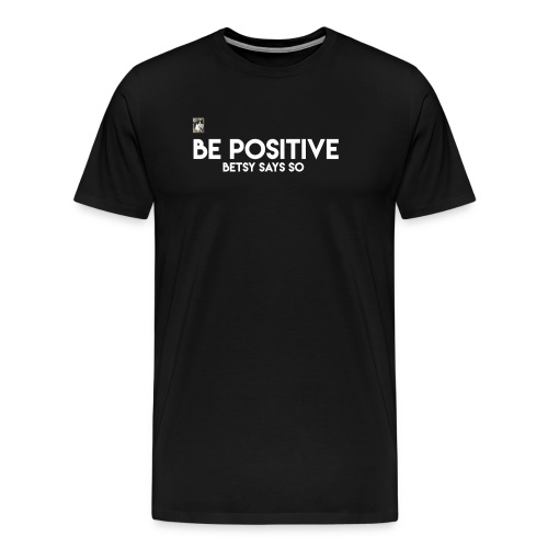 Be Positive Betsy Says So #2 - Men's Premium T-Shirt