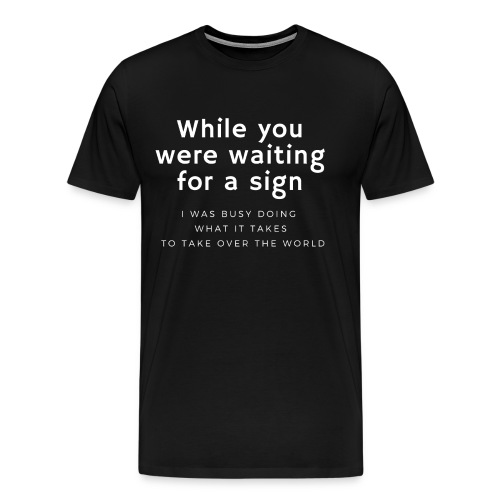 Doing what it takes - Men's Premium T-Shirt